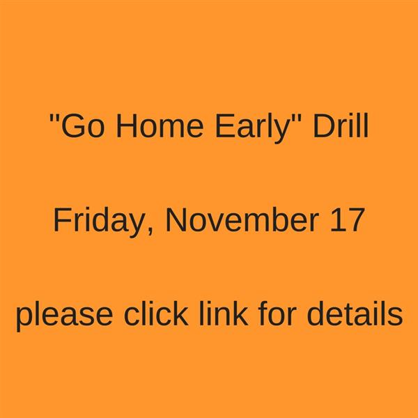 """Go Home Early"" drill on Friday, 11/17"